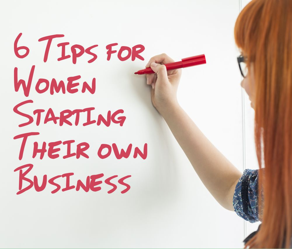 6 Tips for Women Starting Their own Business
