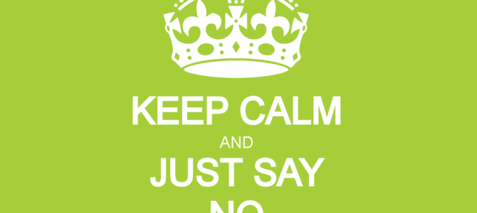 3 Reasons Why You Should Just Say No